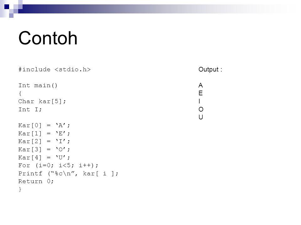 Contoh #include <stdio.h> Int main() { Char kar[5]; Int I;
